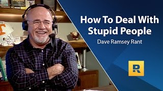 How To Deal With Stupid People - Dave Ramsey Rant