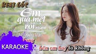 Võ Kiều Vân - Em Quá Mệt Rồi (#EQMR) [Karaoke]