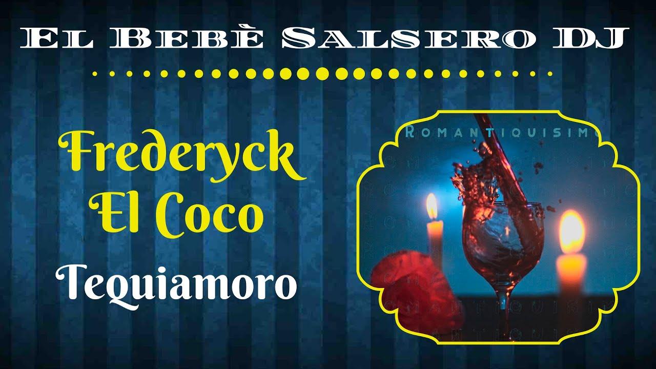 🆕 Frederyck El Coco - Tequiamoro (Salsa) 🔻El Bebè Salsero DJ🔺