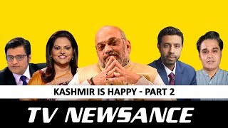 TV Newsance Episode 61: Kashmir Is happy (Part 2)