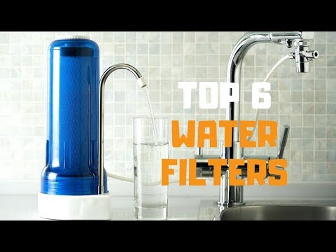 Best Water Filter In 2019 - Top 6 Water Filters Review
