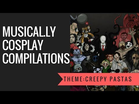 ( Musical.ly ) Creepy Pasta Cosplay Compilation