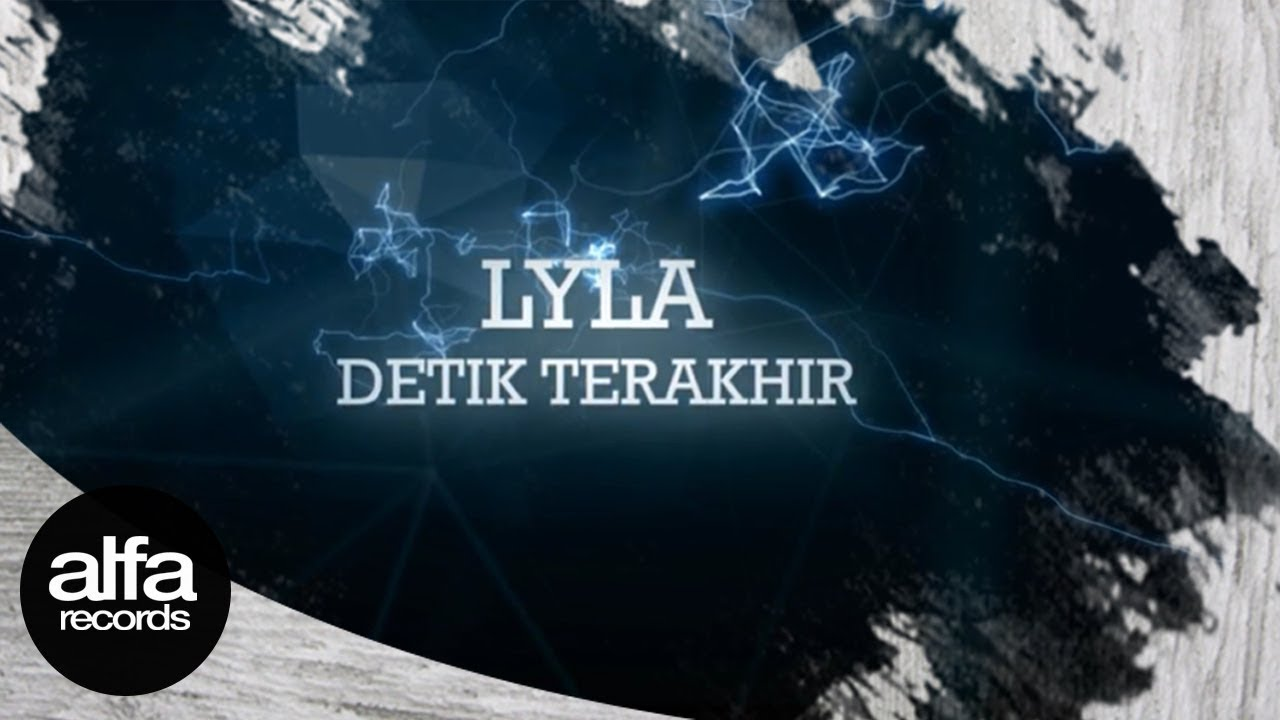 Lyla - Detik Terakhir (Official Lyric Video)
