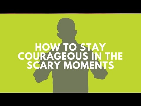 How to Stay Courageous in the Scary Moments