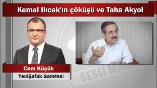 Cem Küçük : Kemal Ilıcak'ın çöküşü ve Taha Akyol