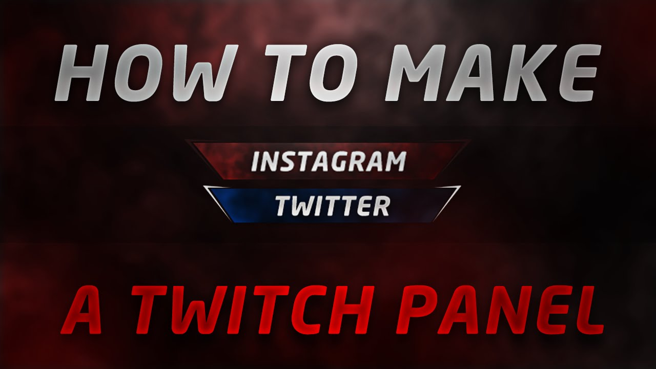 Tutorial: Creating A Professional Twitch Panel!