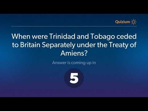 When were Trinidad and Tobago ceded to Britain Separately under the Treaty of Amiens?   Trinidad and