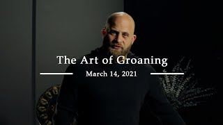 The Art of Groaning