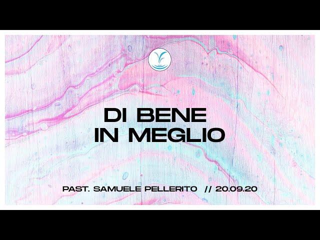 Di bene in meglio - Past. Samuele Pellerito | 20.09.20 #SundayService