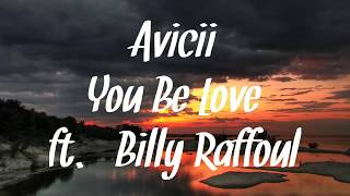 Avicii You Be Love ft. Billy Raffoul Lyrics