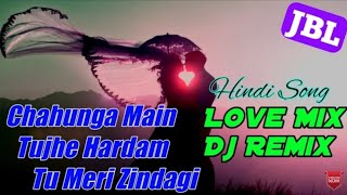Chahunga Main Tujhe Hardum Tu Meri Zindgi || चाहूँगा तुझे हरदम तू मेरी जिंदगी || Dj Remix