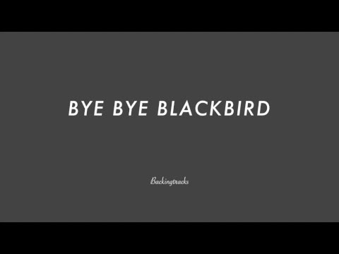 BYE BYE BLACKBIRD - Jazz Backing Track Play Along