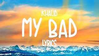 Khalid - My Bad (Lyrics) Video