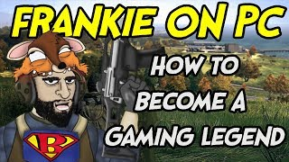 FrankieonPC - How To Become A Gaming Legend