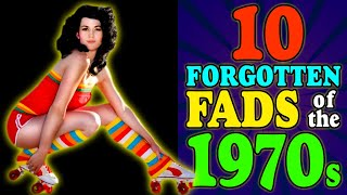 1970s Flashback - 10 Fads You've Probably Forgotten About