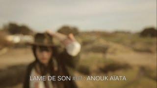 Anouk Aïata : L'arbre à plumes + lady western + pourquoi regardes-tu la lune | LAME DE SON #3