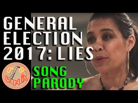 LIES; GENERAL ELECTION 2017 Song (Lily Allen Parody)