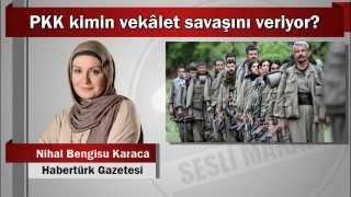 Nihal Bengisu Karaca : PKK kimin vekâlet savaşını veriyor?