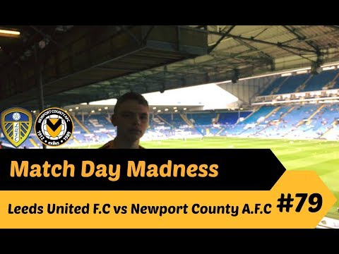Match Day Madness!! #79 Leeds United F.C vs Newport County A.F.C 22/8/17