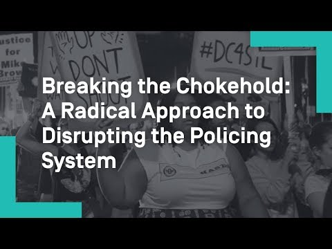 Breaking the Chokehold: A Radical Approach to Disrupting the Policing System