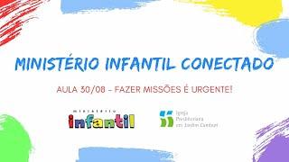 Ministério Infantil Conectado - Aula 30/08    Fazer missões é urgente!