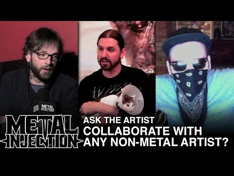 Ask The Artist: If You Could Collaborate With Any Non-Metal Artist... | Metal Injection