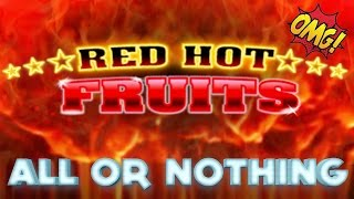 Red Hot Fruits ALL or NOTHING Gameplay - £500 Jackpot Slot Machine
