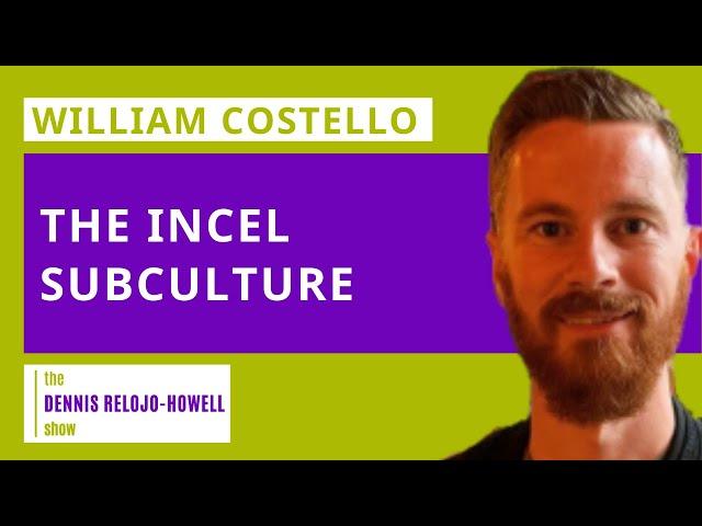 William Costello: The Incel Subculture