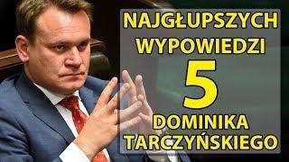 5 najgłupszych wypowiedzi Dominika Tarczyńskiego.