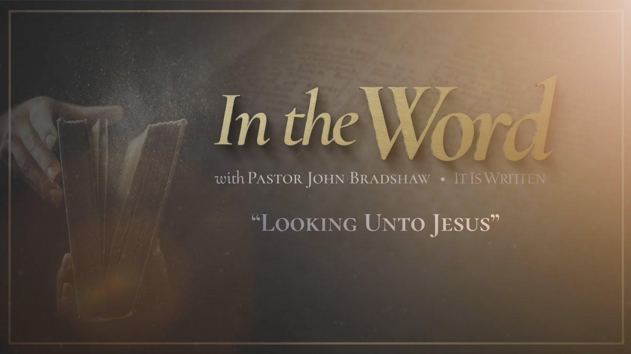 In The Word - Looking Unto Jesus