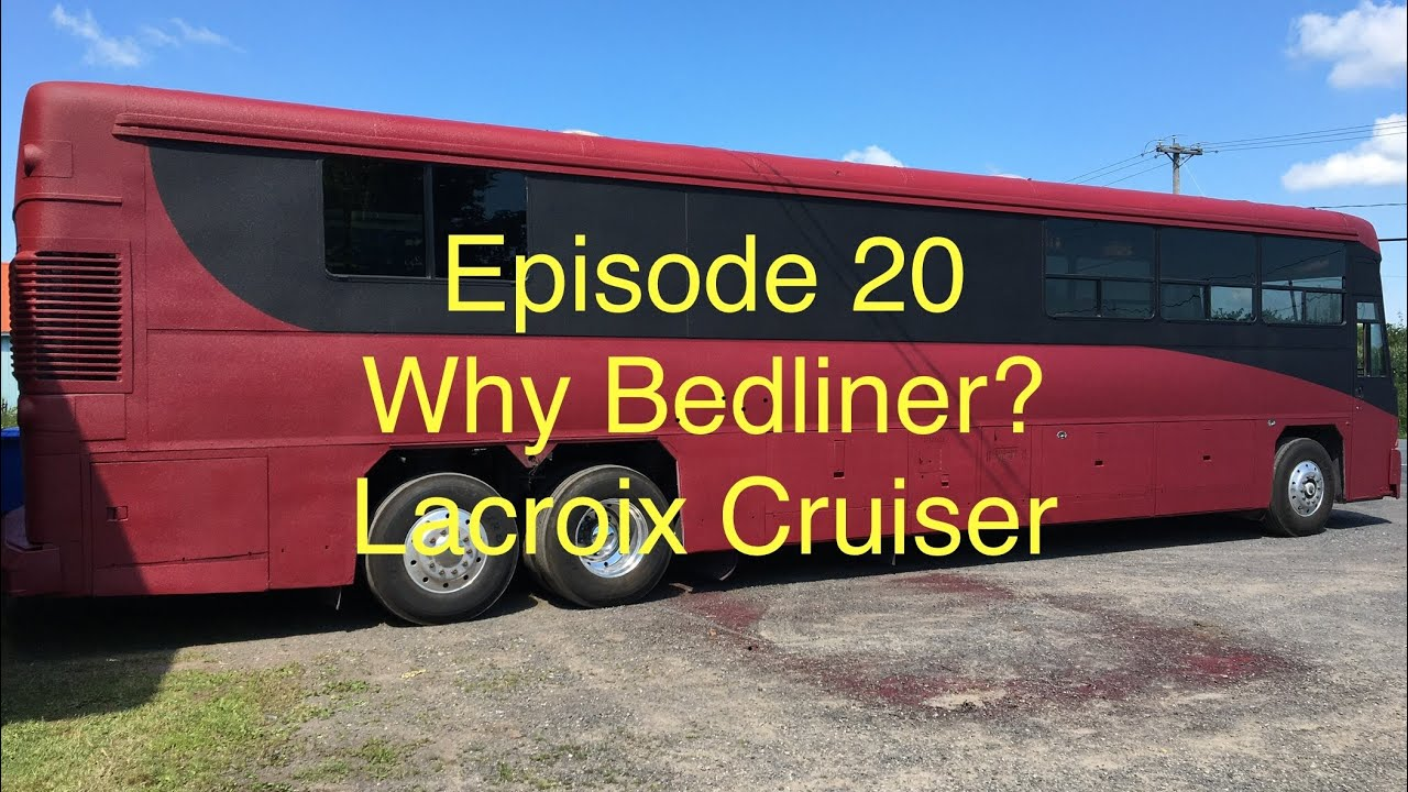 E20 Why Bedliner? Lacroix Cruiser bus build.