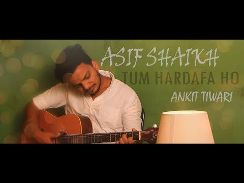 Tum Hardafa Ho | Ankit Tiwari | Cover by Asif Shaikh