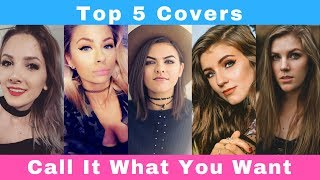 Top 5 Covers of CALL IT WHAT YOU WANT - TAYLOR SWIFT