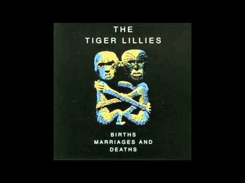 The Tiger Lillies - Births, Marriages & Deaths [1994] full album.