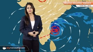 Weather Forecast for Dec 12: Cyclone Vardah to make landfall near Chennai; Fog in Delhi, UP