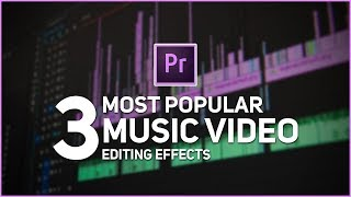 3 Most Popular Music Video Editing Effects In Adobe Premiere Pro Cc - Premiere Pro Tutorial 2018