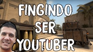FINGINDO SER YOUTUBER NO CS:GO