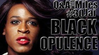 Q&A with Miles Jai #30: BLACK OPULENCE