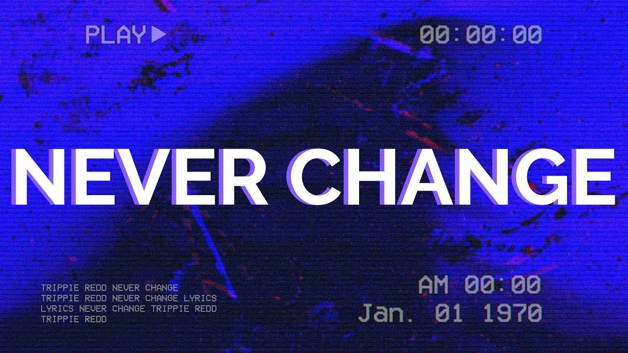 Trippie Redd - Never Change (Lyrics) ft. Future