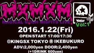 1月22日(金)KINGSX TOKYO,Ikebukuro MxMxM LIVE vol.1 [出演] アナルフ...