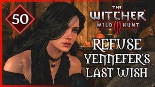 "Witcher 3 ► Geralt Refuses Yennefer's ""Last Wish"" #50"