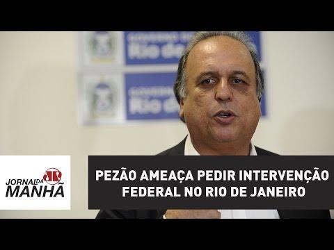Pezão ameaça pedir intervenção federal no Rio de Janeiro | Jornal da Manhã