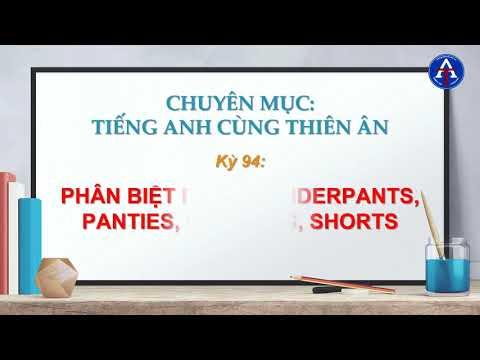 [TIẾNG ANH CÙNG THIÊN ÂN] - Kỳ 94 : Phân Biệt Pants, Underpants, Panties, Knickers, Shorts