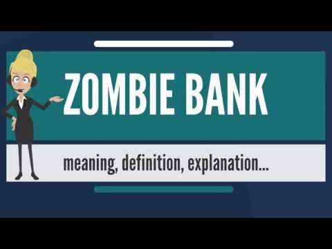 What is ZOMBIE BANK? What does ZOMBIE BANK mean? ZOMBIE BANK meaning, definition & explanation