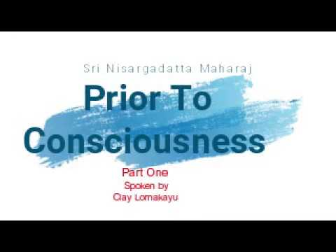 Prior To Consciousness -  Sri Nisargadatta Maharaj - Part One - Lomakayu