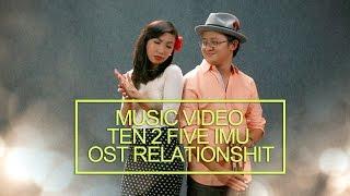 TEN 2 FIVE IMU OST RELATIONSHIT Music Video