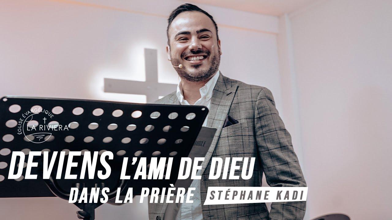 Deviens l'ami de Dieu dans la prière - Stéphane Kadi 21/02/21