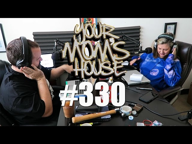 Your Mom's House Podcast - Episode 330 -