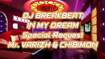 DJ BREAKBEAT IN MY DREAM || Special Request Mr. Varizh & Chibimon (Reupload)