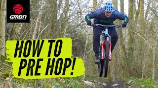How To Pre Hop On A Mountain Bike | MTB Skills